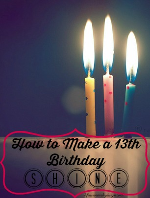 How To Make a 13th Birthday Shine