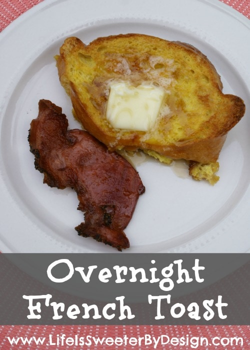 ... French Toast….you will LOVE Overnight French Toast! It is WAY better